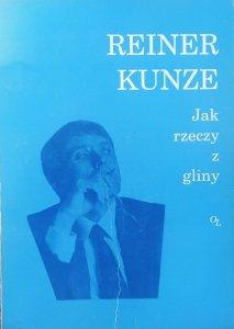 Reiner Kunze • Jak rzeczy z gliny. Wybór wierszy