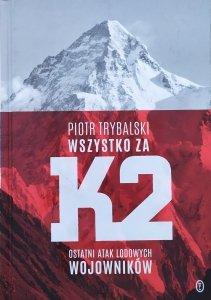 Piotr Trybalski • Wszystko za K2. Ostatni atak lodowych wojowników