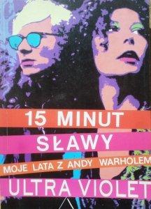 Ultra Violet • 15 minut sławy. Moje lata z Andy Warholem