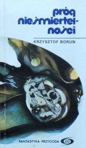 Krzysztof Boruń • Próg nieśmiertelności