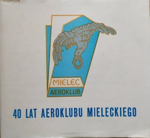 40 lat Aeroklubu Mieleckiego [monografia]