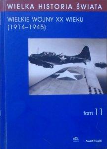 red. Marian Zgórniak • Wielka historia świata tom 11. Wielkie wojny XX wieku 1914-1945