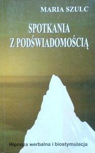 Maria Szulc • Spotkania z podświadomością