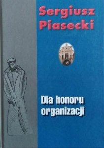 Sergiusz Piasecki • Dla honoru organizacji