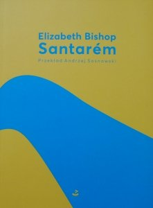Elizabeth Bishop • Santarem