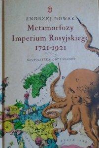 Andrzej Nowak • Metamorfozy Imperium Rosyjskiego 1721-1921. Geopolityka, ody i narody