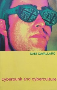 Dani Cavallaro • Cyberpunk and Cyberculture. Science Fiction and the Work of William Gibson