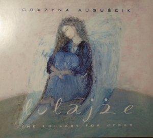 Grażyna Auguścik • Lulajże. The Lullaby For Jesus • CD