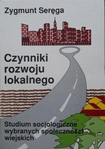 Zygmunt Seręga • Czynniki rozwoju lokalnego. Studium socjologiczne wybranych społeczności wiejskich