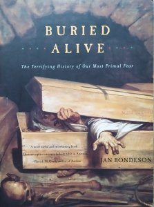 Jan Bondeson • Buried Alive. The Terrifying History of Our Most Primal Fear
