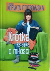 Karolina Korwin Piotrowska • Krótka książka o miłości