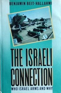 Benjamin Beit Hallahmi • The Israeli Connection. Who Israel Arms and Why