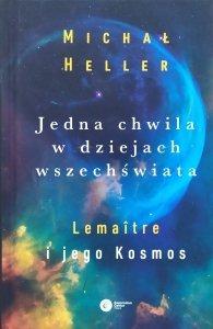 Michał Heller • Jedna chwila z dziejach wszechświata. Lemaitre i jego Kosmos