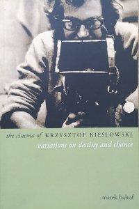 Marek Haltof • The Cinema of Krzysztof Kieślowski. Variations on Destiny and Chance