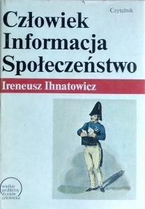 Ireneusz Ihnatowicz • Człowiek, informacja, społeczeństwo