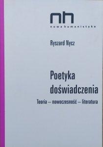 Ryszard Nycz • Poetyka doświadczenia. Teoria, nowoczesność, literatura