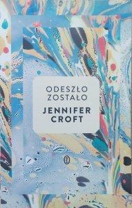 Jennifer Croft • Odeszło, zostało