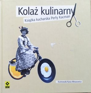 Perła Kacman • Kolaż kulinarny. Książka kucharska Perły Kacman