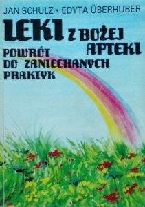 Edyta Uberhuber, Jan Schulz • Leki z bożej apteki. Powrót do zaniechanych praktyk