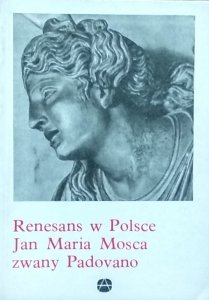 Helena Kozakiewiczowa • Renesans w Polsce. Jan Maria Mosca zwany Padovano