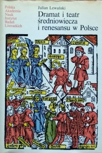 Julian Lewański • Dramat i teatr średniowiecza i renesansu w Polsce