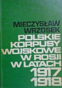 Mieczysław Wrzosek • Polskie korpusy wojskowe w Rosji w latach 1917-1918