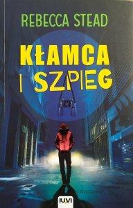 Rebecca Stead • Kłamca i szpieg