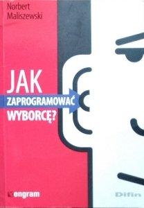 Norbert Maliszewski • Jak zaprogramować wyborcę?
