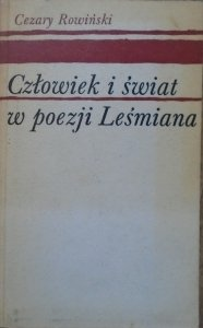 Cezary Rowiński • Człowiek i świat w poezji Leśmiana