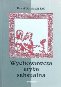 Paweł Góralczyk • Wychowawcza etyka seksualna