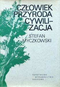 Stefan Myczkowski • Człowiek - Przyroda - Cywilizacja