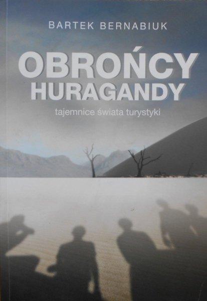 Bartek Bernabiuk • Obrońcy huragandy. Tajemnice świata turystyki