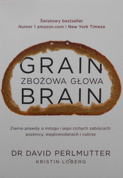 Dr David Perlmutter • Grain Brain. Zbożowa głowa