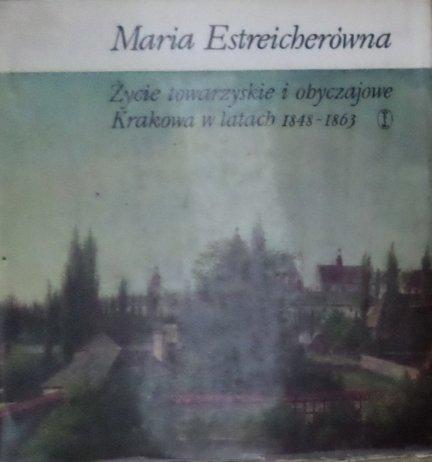 Maria Estreicherówna • Życie towarzyskie i obyczajowe Krakowa w latach 1848-1863