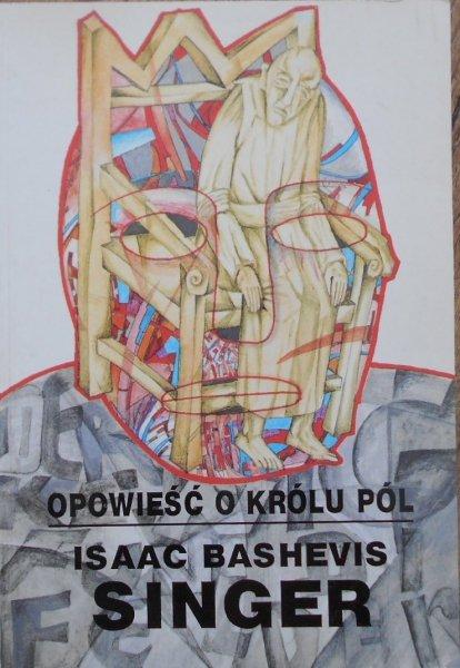 Isaac Bashevis Singer • Opowieść o królu pól [Nobel 1978]