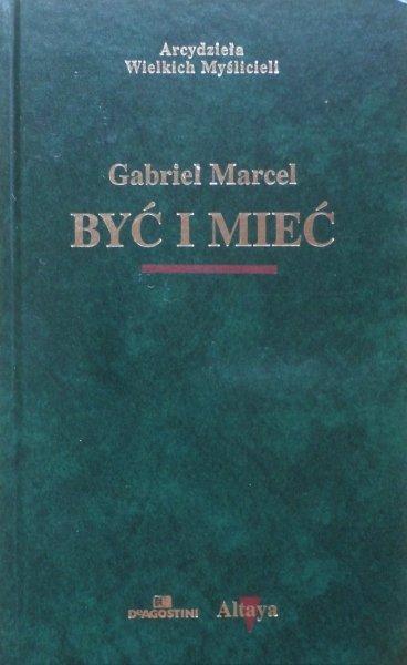 Gabriel Marcel •  Być i mieć [zdobiona oprawa]