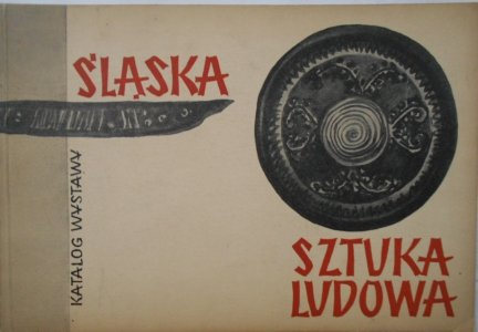 Śląska sztuka ludowa • Katalog wystawy
