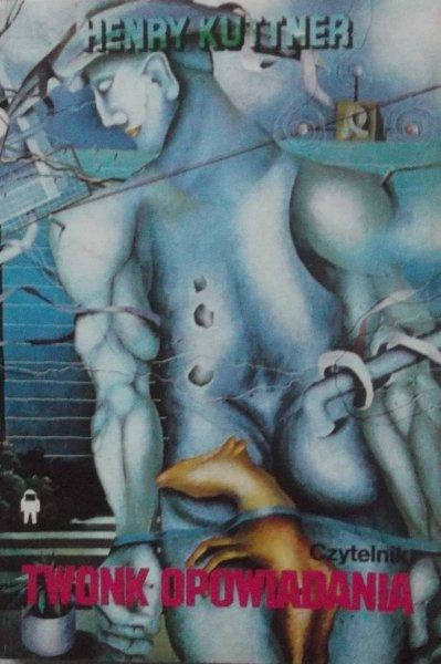Henry Kuttner • Twonk. Opowiadania