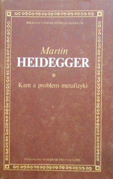 Martin Heidegger • Kant a problem metafizyki