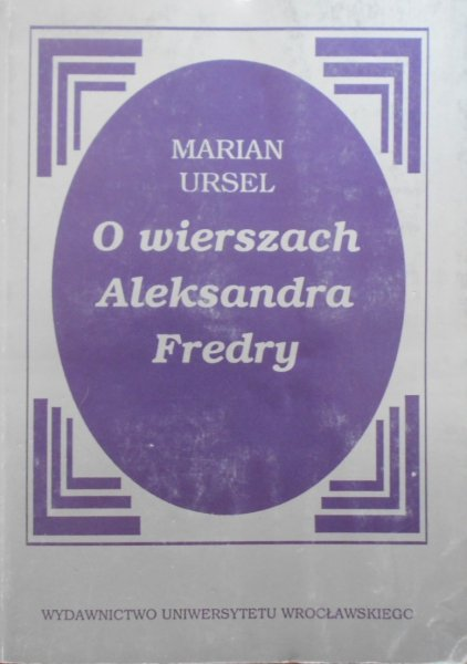 Marian Ursel • O wierszach Aleksandra Fredry. Fredro