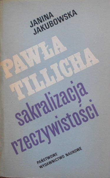 Janina Jakubowska • Pawła Tillicha sakralizacja rzeczywistości