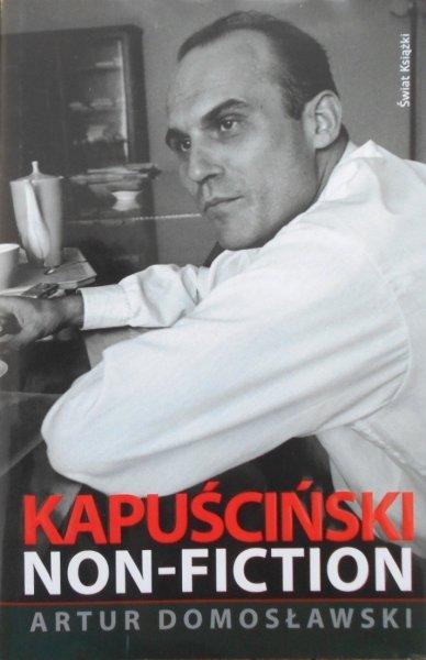 Artur Domosławski • Kapuściński non-fiction