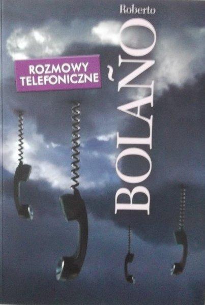 Roberto Bolano • Rozmowy telefoniczne
