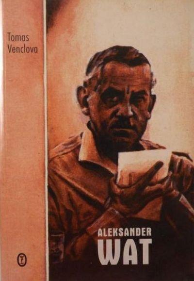Tomas Venclova • Aleksander Wat. Obrazoburca