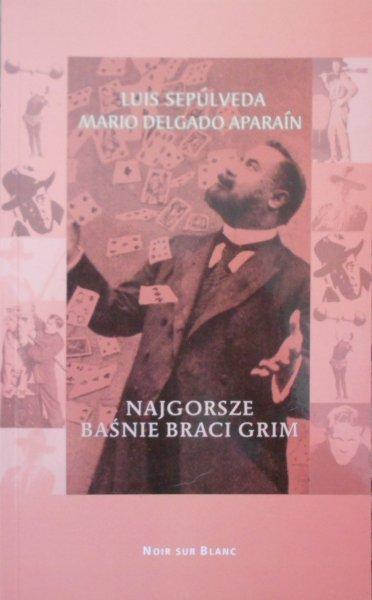 Luis Sepulveda, Mario Delgado Aparain • Najgorsze baśnie braci Grim