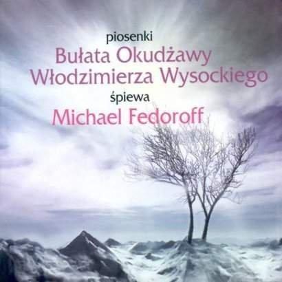 Michael Fedoroff • Piosenki Bułata Okudżawy i Włodzimierza Wysockiego • CD