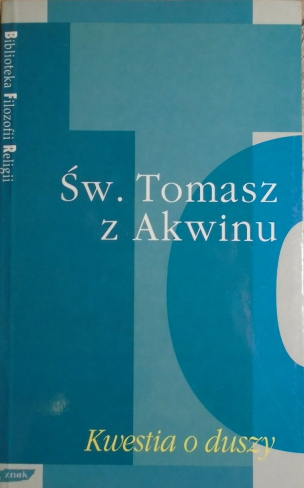 Św. Tomasz z Akwinu • Kwestia o duszy [Biblioteka Filozofii Religii]
