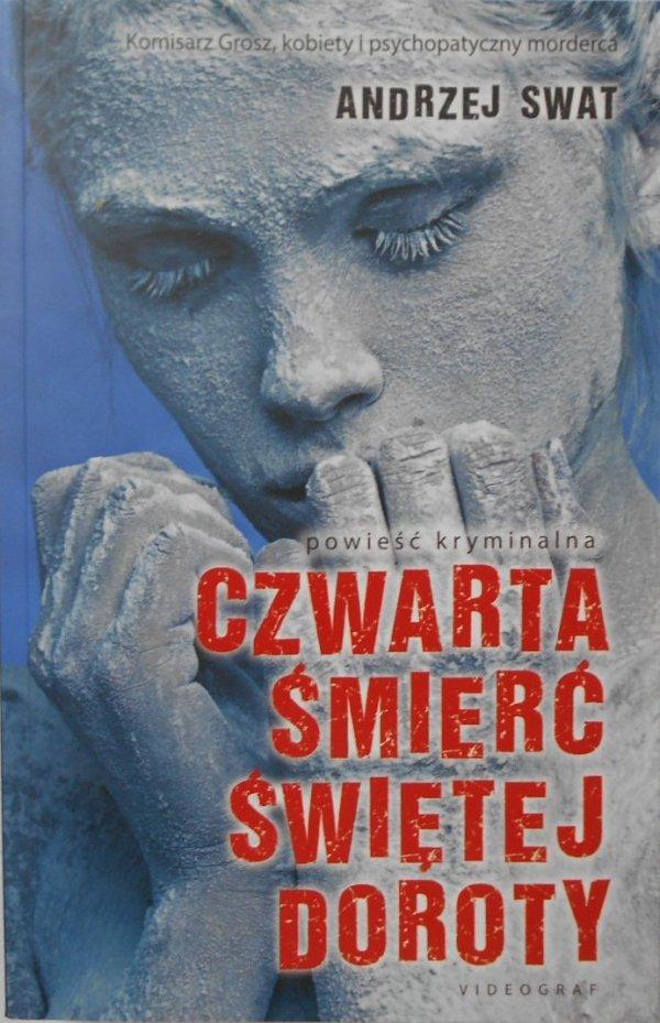 Andrzej Swat • Czwarta śmierć świętej Doroty