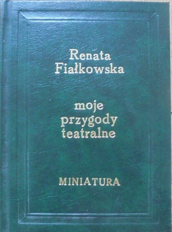 Renata Fiałkowska • Moje i nie tylko moje przygody teatralne i nie tylko teatralne ale tylko dla dorosłych [dedykacja autorska]