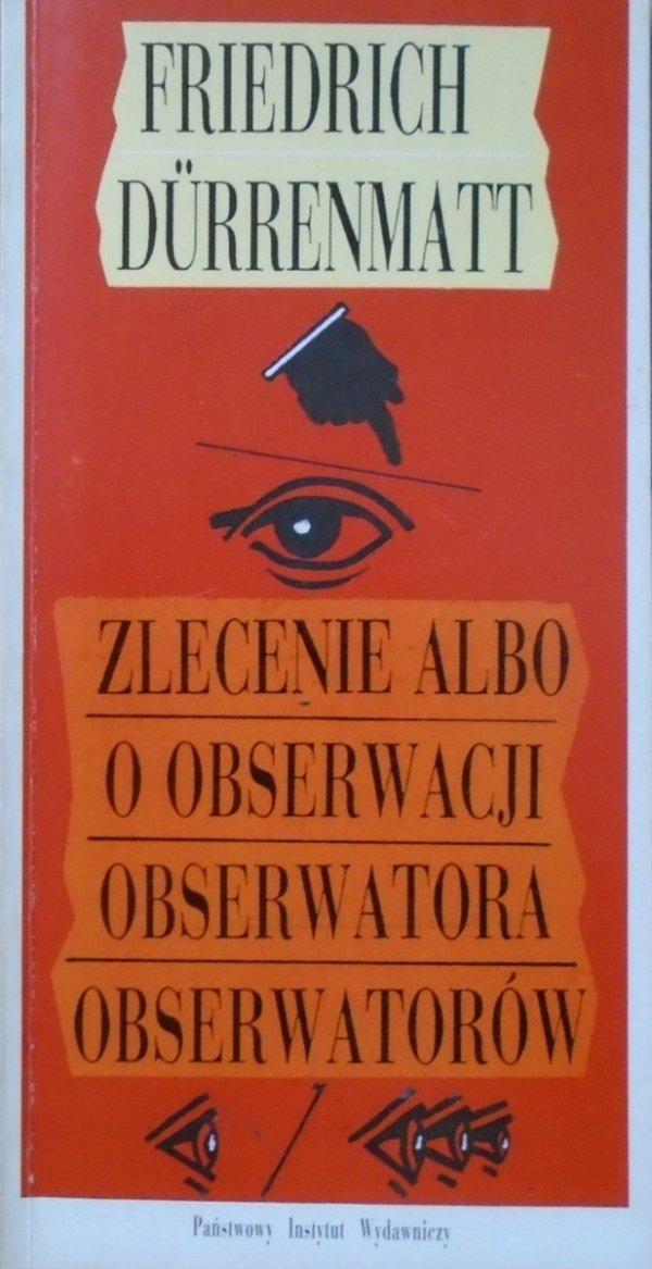 Friedrich Durrenmatt • Zlecenie albo o obserwacji obserwatora obserwatorów